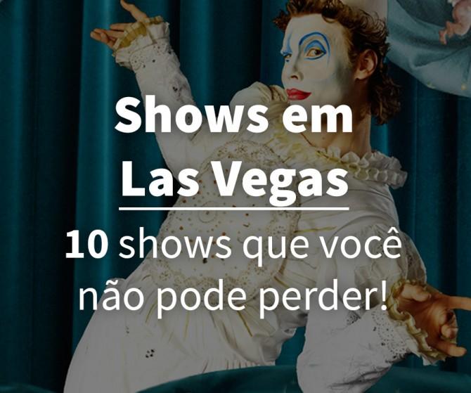 Melhores Show em Las Vegas – Dicas e Atrações