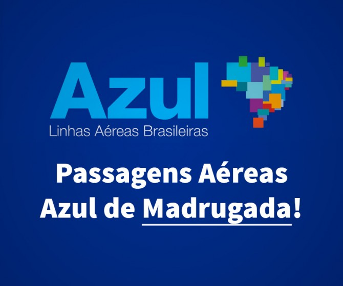 Passagens Aéreas Azul Madrugada – A partir de $73,00!