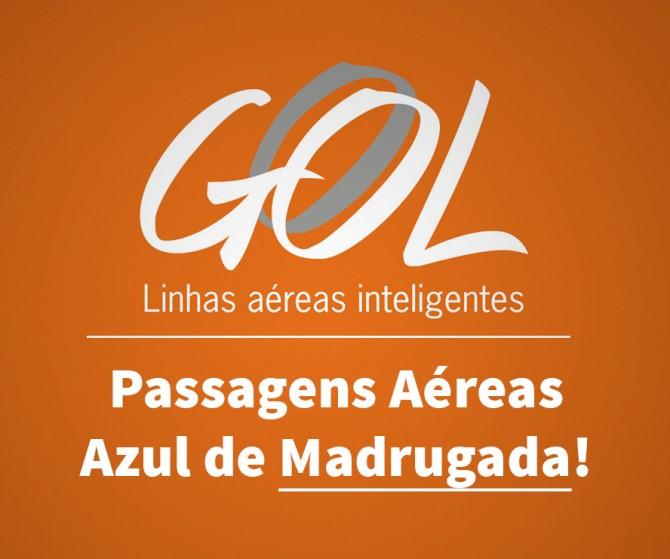 Passagens Aéreas Gol Promoção de Madrugada!