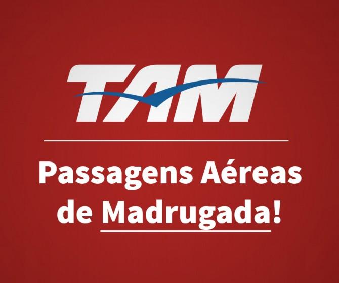 TAM Passagens Aéreas Promocionais Madrugada!